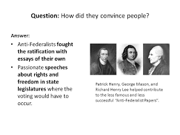 ratification of the constitution federalists vs antifederalists  8 question how did they convince people answer anti federalists fought the ratification essays