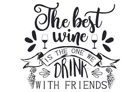 See more of svg files free on facebook. The Best Wine Is The One We Drink With Friends Svg Cut File By Creative Fabrica Crafts Creative Fabrica
