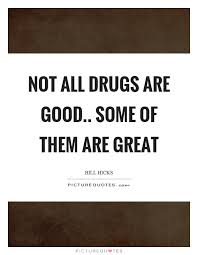 Quotes About Drugs Enchanting Not All Drugs Are Good Some Of Them Are Great Picture Quotes