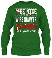 wire harness assembler be nice to the wire sawyer santa is watching ugly sweater wire sawyer xmas t