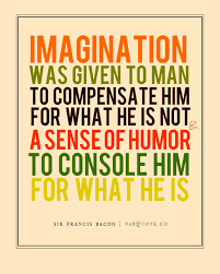Sense Of Humor Quotes Best Sir Francis Bacon Imagination And Sense Of Humor Quote