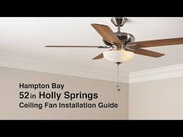 how to install the 52 in holly springs ceiling fan from hampton bay