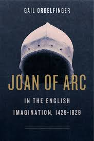 Joan Of Arc In The English Imagination 1429 1829 By Gail