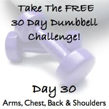 day 30 30 day dumbbell challenge arms chest back shoulders