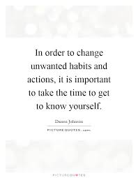 Getting To Know Yourself Quotes Best of In Order To Change Unwanted Habits And Actions It Is Important