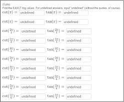 Solved Find The Exact Trig Values For Undefined Answers