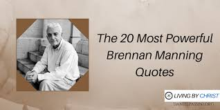 The 40 Most Powerful Brennan Manning Quotes Living By Christ Classy Brennan Manning Quotes
