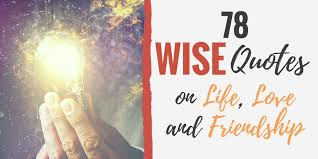 Wise quotes 100 Wise Quotes on Life Love and Friendship 81