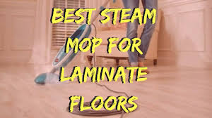 best steam mop for laminate floors 2018 top cleaner reviews
