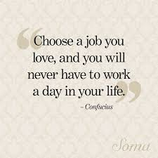 How To Do A Quote For A Job Choose A Job You Love And You Will Never Have To Work A Day