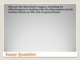 roosevelt and the new deal ppt video online discuss the new deal s legacy including its effectiveness in dealing the depression and its