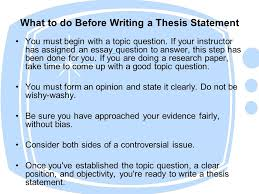 writing thesis statements what to do before writing a thesis  what to do before writing a thesis statement you must begin a topic question