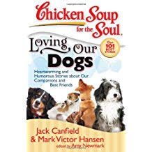 com chicken soup for the soul essays pets animal  chicken soup for the soul loving our dogs heartwarming and humorous stories about our companions and best friends