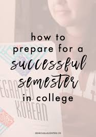 how to prepare for a successful semester in college jessica how to prepare for a successful semester in college jessica slaughter