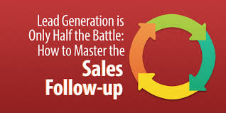 sales follow up lead generation is only half the battle how to master the sales