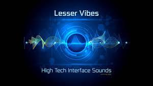 Lesser Vibes - High Tech Interface Sounds