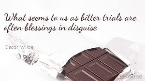 top blessings in disguise quotes a z quotes oscar wilde quote what seems to us as bitter trials are often blessings in disguise