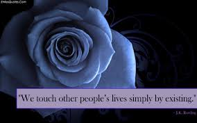 Quotes About Existing We Touch Other Peoples Lives Simply By Existing Popular