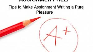 assignment help tips to make assignment writing a pure pleasure assignment help tips to make assignment writing a pure pleasure