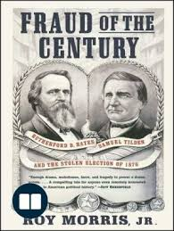election of 1876 fraud of the century rutherford b hayes samuel tilden and the