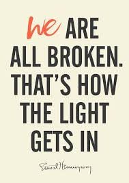 Hemingway Quotes Awesome We Are All Broken That's How The Light Gets In Ernest Hemingway