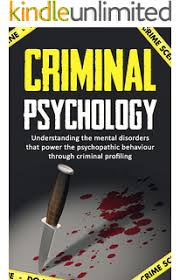 criminal profiling an introductory guide kindle edition by criminal psychology understanding the mental disorders that power the psychopathic behaviour through criminal profiling