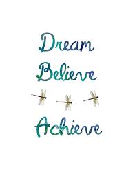 Dream It Believe It Achieve It Quote Best Of Dream Believe Achieve With Dragonflies Inspirational Art Print 24