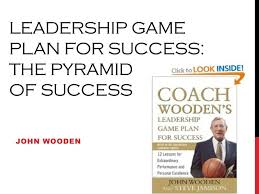 Coach Wooden's Leadership Game Plan For Success PPT Leadership game plan for success The Pyramid of Success 34