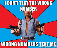 I don't text the wrong number Wrong numbers text me - Chuck Norris ... via Relatably.com