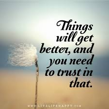 Things Will Get Better Quotes Custom Things Will Get Better And You Need To Trust In That