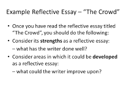 reflective writing reflective writing is a type of writing in  example reflective essay the crowd once you have the reflective essay titled the crowd