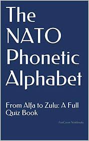 Esl students can quiz themselves with this ipa / international phonetic alphabet symbol test. The Nato Phonetic Alphabet From Alfa To Zulu A Full Quiz Book Kindle Edition By Funcover Notebooks Reference Kindle Ebooks Amazon Com