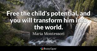 Maria Montessori Quotes 0 Best Free The Child's Potential And You Will Transform Him Into The