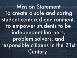 mission statement to create a safe and caring student mission statement to create a safe and caring student centered environment to empower students to be independent learners problem solvers and responsible
