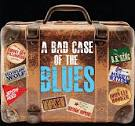 A Bad Case of the Blues