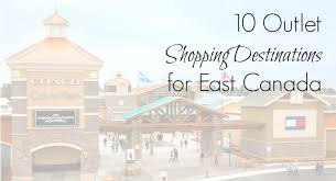 Small Picture 10 Outlet Shopping Destinations For Eastern Canada Linkup The