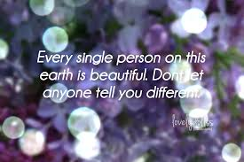 Quotes About The Beauty Of The Earth Best of Every Single Person On This Earth Is Beautiful Beauty Quote