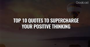Thinking Quotes Beauteous The Top 48 Quotes To Supercharge Your Positive Thinking Goalcast