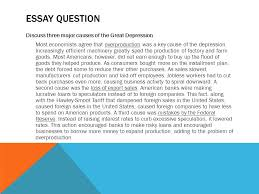 the great depression begins causes of the depression ppt  essay question discuss three major causes of the great depression