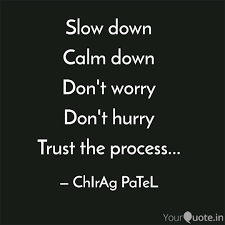 Slow Down Calm Down Dont Quotes Writings By Chirag Patel