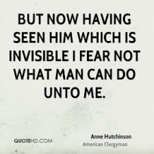 best anne and william images anne hutchinson anne hutchinson quotes but now having seen him which is invisible i fear not what man can do unto me