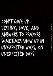 Destiny Love Quotes Interesting Don't Give Up Destiny Love And Answers To Prayers Sometimes Show