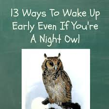 ways to wake up early even if you re a night owl how to wake tips for waking up early