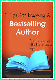 best bestselling author ideas book 7 tips for becoming a bestselling author
