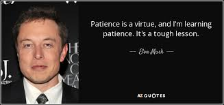 Patience Is A Virtue Quote Unique Elon Musk Quote Patience Is A Virtue And I'm Learning Patience