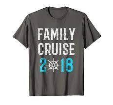 Cruise Tee Shirt Designs Amazon Com Family Cruise 2018 Tshirts Family Cruise 2018