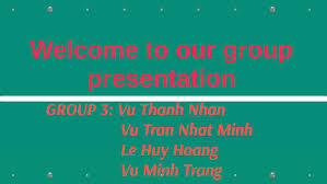 Welcome to our group presentation by Vu Thanh Nhan