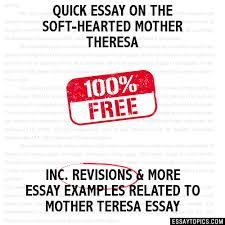 essay on the soft hearted mother theresa quick essay on the soft hearted mother theresa