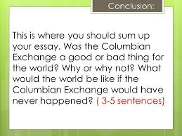 the columbian exchange ppt video online 6 conclusion this is where you should sum up your essay was the columbian exchange