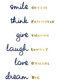 Smile Often Think Positively Give Thanks Laugh Loudly Love